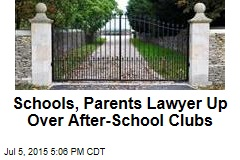 Schools, Parents Lawyer Up Over After-School Clubs