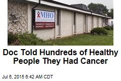 Doc Told Hundreds of Healthy People They Had Cancer