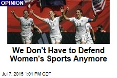 We Don't Have to Defend Women's Sports Anymore