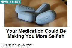 Your Medication Could Be Making You More Selfish