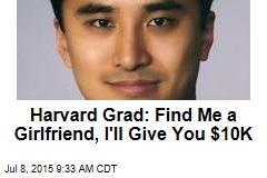 Harvard Grad: Find Me a Girlfriend, I'll Give You $10K
