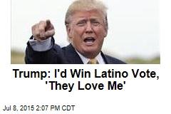 Trump: I'd Win Latino Vote, 'They Love Me'