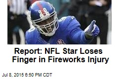 Report: NFL Star Loses Finger in Fireworks Injury