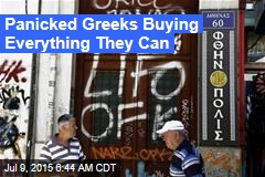 Panicked Greeks Buying Everything They Can
