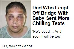 Dad Who Leapt Off Bridge With Baby Sent Mom Chilling Texts