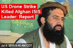 US Drone Strike Killed Afghan ISIS Leader: Report