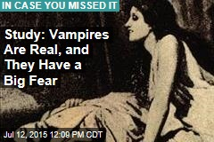 Study: Vampires Are Real, and They Have a Big Fear