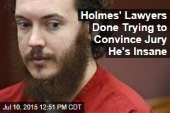 Holmes' Lawyers Done Trying to Convince Jury He's Insane