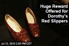 Huge Reward Offered for Dorothy's Red Slippers