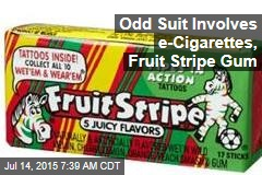 Odd Suit Involves e-Cigarettes, Fruit Stripe Gum