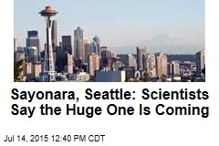 Sayonara, Seattle: Scientists say the Huge One Is Coming