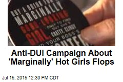 Anti-DUI Campaign About 'Marginally' Hot Girls Flops