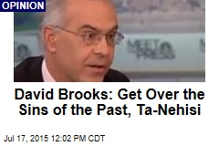 David Brooks: Get Over the Sins of the Past, Ta-Nehisi