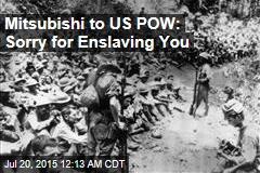 Mitsubishi to US POW: Sorry for Enslaving You