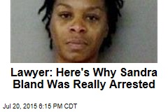 Lawyer: Here's Why Sandra Bland Was Really Arrested