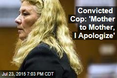 Convicted Cop: 'Mother to Mother, I Apologize'