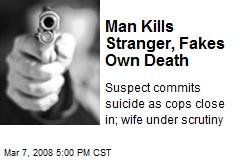 Man Kills Stranger, Fakes Own Death