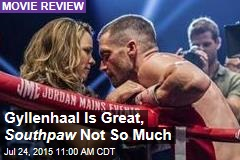 Gyllenhaal Is Great, Southpaw Not So Much