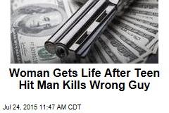 Woman Gets Life After Teen Hit Man Kills Wrong Guy