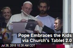 Pope Embraces the Kids via Church's Tablet 2.0
