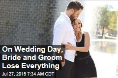 On Wedding Day, Bride and Groom Lose Everything