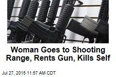 Woman Goes to Shooting Range, Rents Gun, Kills Self