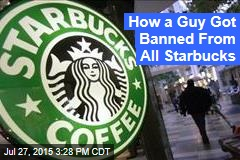 How a Guy Got Banned From all Starbucks