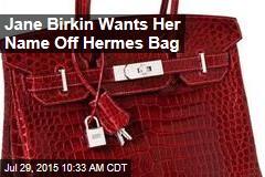Jane Birkin Wants Her Name Off Hermes Bag