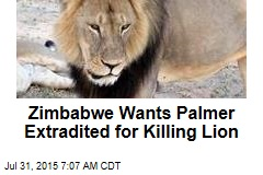 Zimbabwe Wants Palmer Extradited for Killing Lion