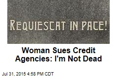 Woman Sues Credit Agencies: I'm Not Dead