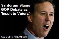 Cut Missed, Santorum Slams GOP Debate as 'Insult to Voters'