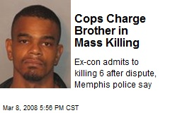 Cops Charge Brother in Mass Killing