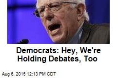 Democrats: Hey, We're Holding Debates, Too