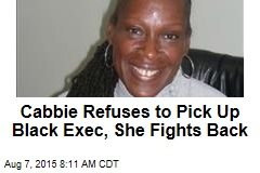Cabbie Refuses to Pick Up Black Exec, She Fights Back