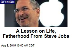 A Lesson on Life, Fatherhood From Steve Jobs
