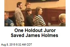 One Holdout Juror Saved James Holmes