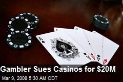 Gambler Sues Casinos for $20M