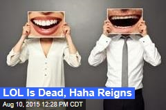 LOL Is Dead, Haha Reigns