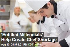 'Entitled Millennials' Help Create Chef Shortage
