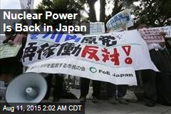 Nuclear Power Is Back in Japan