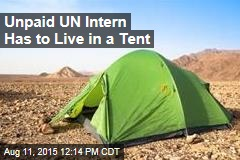 Unpaid UN Intern Has to Live in a Tent