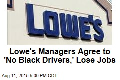 Lowe's Managers Agree to 'No Black Drivers,' Lose Jobs