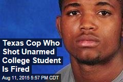 Texas Cop Who Shot Unarmed College Student Is Fired