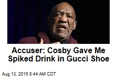 New Accuser: Cosby Fed Me Spiked Drink in Gucci Shoe