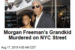 Morgan Freeman's Grandkid Murdered on NYC Street