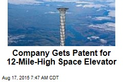 Company Gets Patent for 12-Mile-High Space Elevator