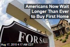 Americans Now Wait Longer Than Ever to Buy First Home