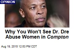 Why You Won't See Dr. Dre Abuse Women in Compton
