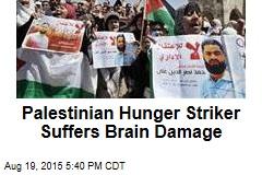 Palestinian Hunger Striker Suffers Brain Damage