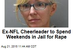 Ex-NFL Cheerleader to Spend Weekends in Jail for Rape